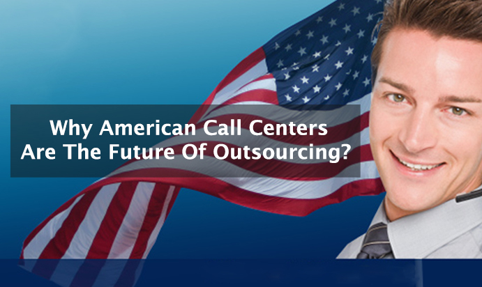 Why American Call Centers Are The Future Of Outsourcing?