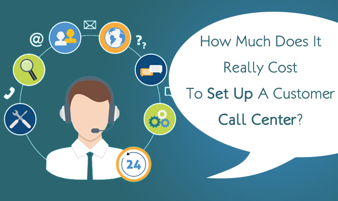 How Much Does It Really Cost To Set Up A Customer Call Center?